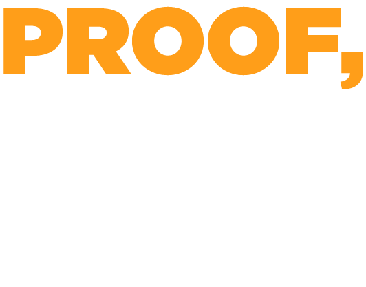Proof, Not Promises